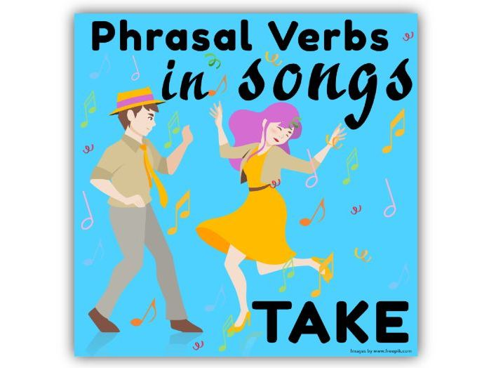 Phrasal Verbs in Songs: TAKE
