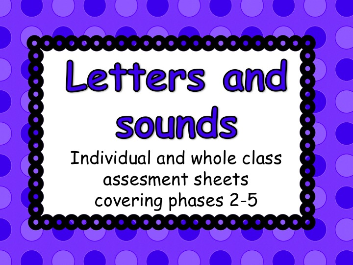 Letters and Sounds whole class and individual assessment sheets. Covers phases 2-5