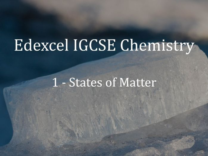 Edexcel IGCSE Chemistry Lecture 1 - States of Matter