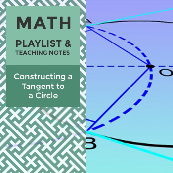 Constructing a Tangent to a Circle - Playlist and Teaching Notes