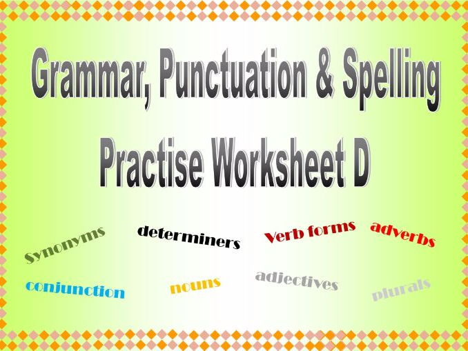 Grammar, Punctuation & Spelling Practise Worksheet D with Answers.