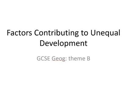 CCEA GCSE Geography Unit 2 - factors contributing to unequal development