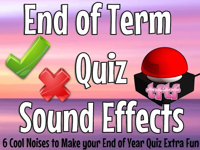 End of Term Quiz Sound Effects End of Year Quiz SFX
