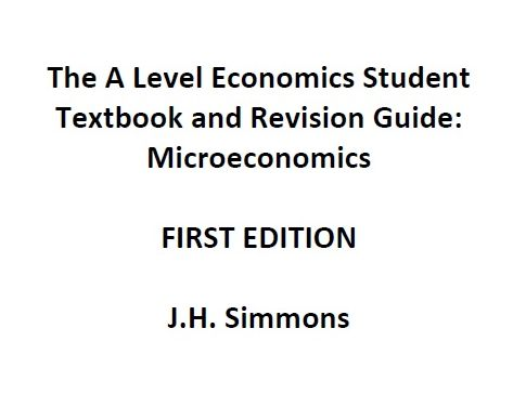 The A Level Economics Student Textbook and Revision Guide: Microeconomics