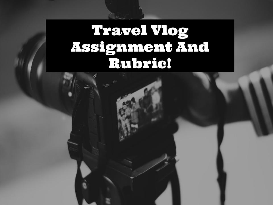 Travel Vlog Filmmaking Assignment Assignment Instructions and Rubric!