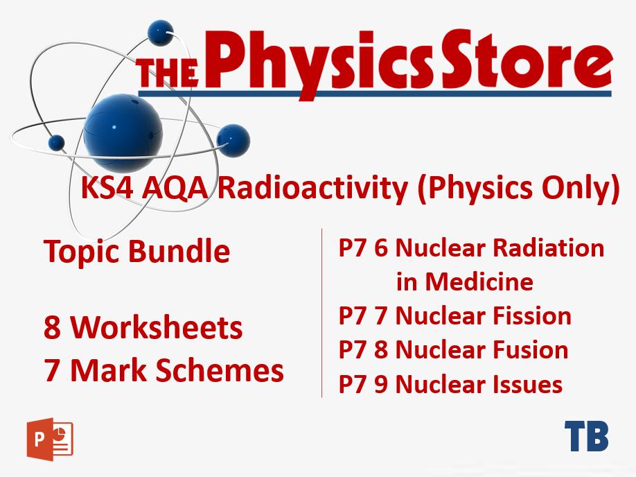 KS4 GCSE Physics AQA P7 Radioactivity (Physics Only) - 8 Worksheets and 7  Mark Schemes Only Bundle