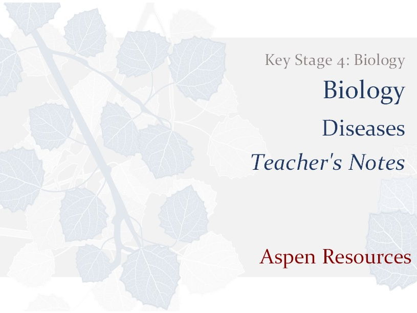 Diseases  ¦  Key Stage 4  ¦  Biology  ¦  Biology  ¦  Teacher's Notes