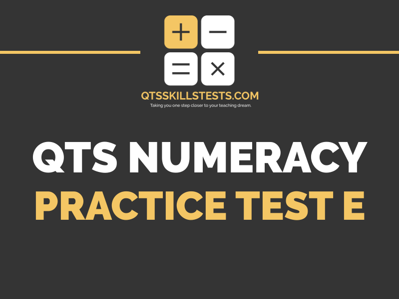 QTS Numeracy Skills Test - Practice Test E