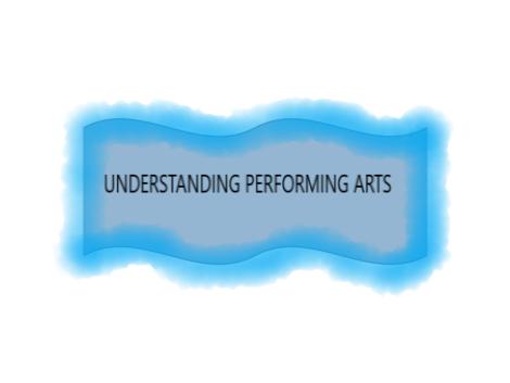 UNDERSTANDING PERFORMING ARTS