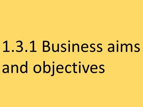 Edexcel GCSE Business UPDATED- 1.3.1 Business aims and objectives