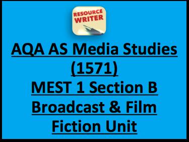 AS Media Studies AQA 1571 MEST 1 Section B Broadcast & Film Fiction Unit