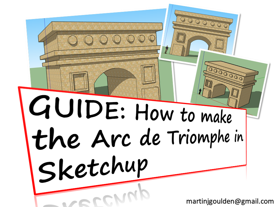 GUIDE Create the Arc De Triomphe in Sketchup
