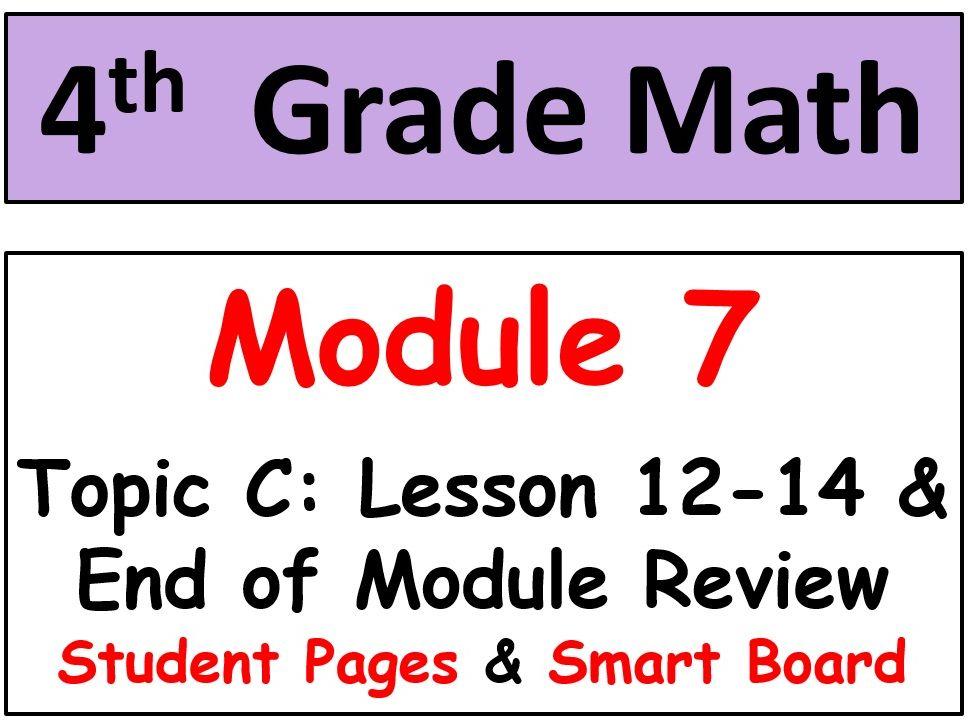 Grade 4 Math Module 7 Topic C, lesson 12-14: Smart Bd, Stud Pgs, End Mod Review