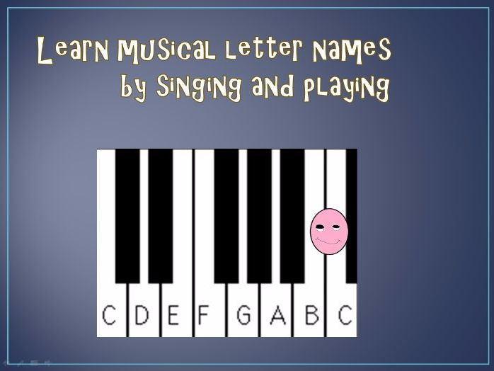 Learn  the musical letter names by singing and playing