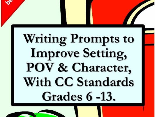Creative Writing Prompts & MORE to Improve Setting, POV & Character with CCSs Gr. 6 -8, 9-12