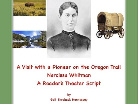 Oregon Trail: A Visit with a Pioneer(Narcissa Whitman). Reader's Theater Script