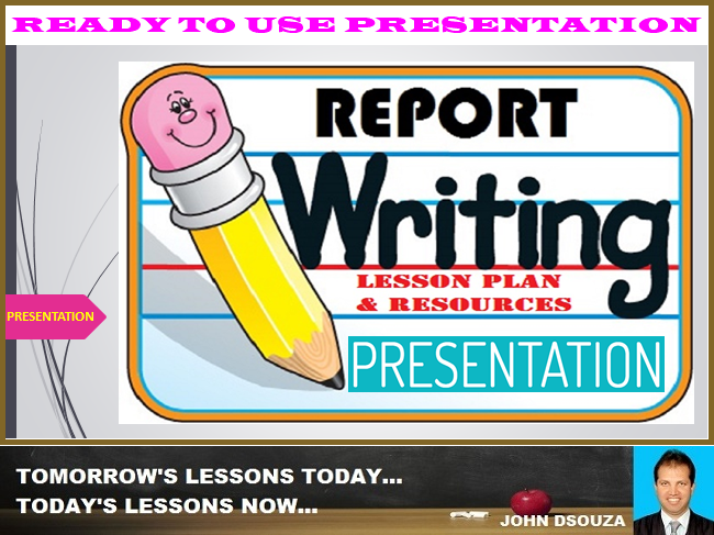 REPORT WRITING: READY TO USE PRESENTATION