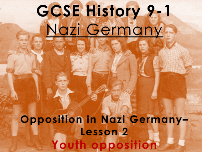 Nazi Germany - GCSE History 9-1 - Opposition in Nazi Germany: Lesson 2 - Youth opposition