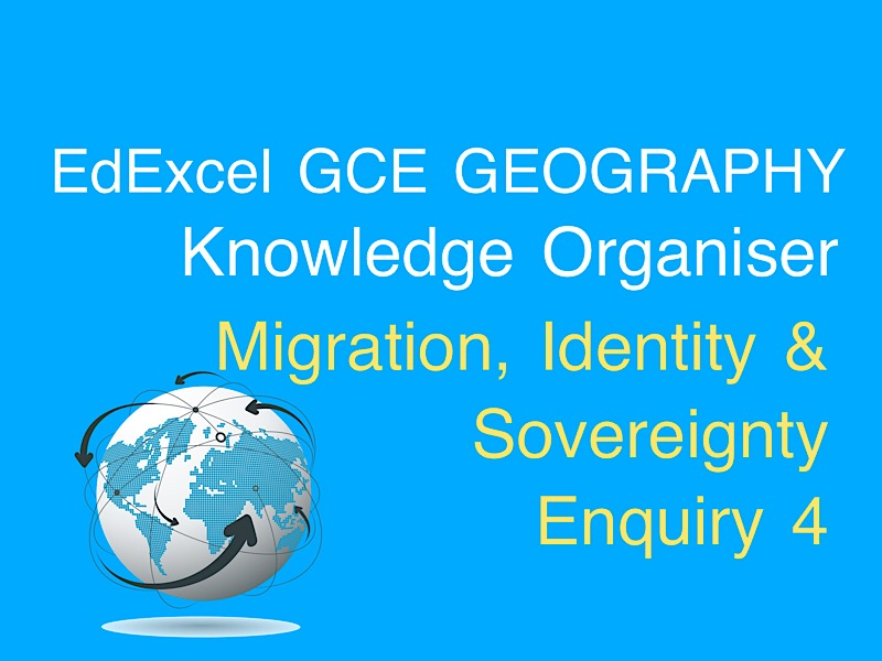 Migration, Identity & Sovereignty - Enquiry 4 Knowledge Organiser GCE EdExcel Geography