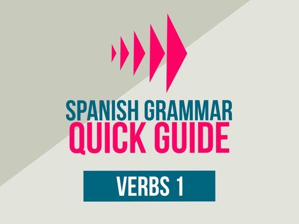 Spanish Grammar - Quick Guide - Verbs 1
