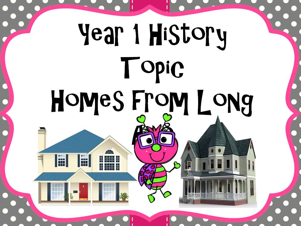 History Topic Homes  and Houses Year 1