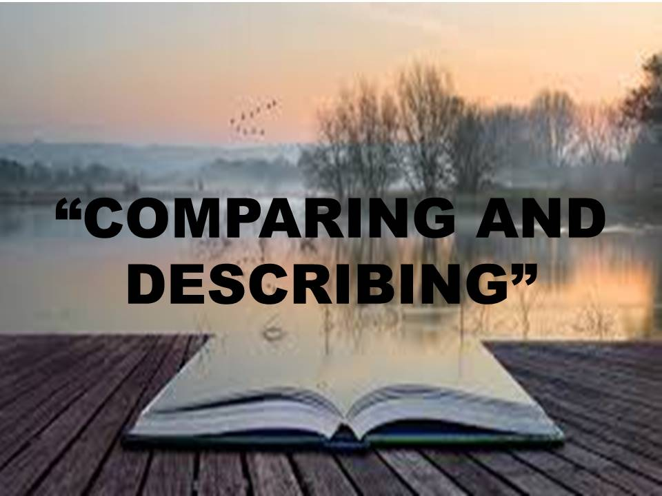 DESCRIBING AND COMPARING