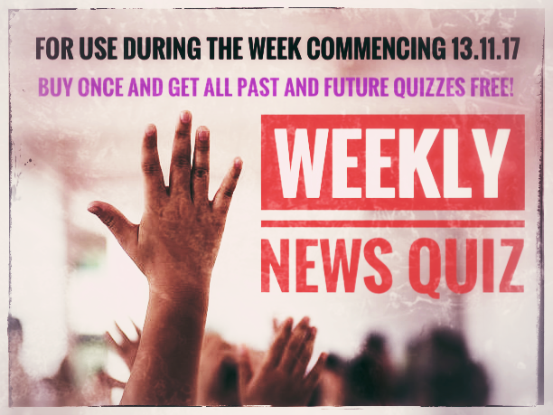 NEWS QUIZ for week commencing  13.11.17. New quiz every week. Buy once, get future quizzes FREE!