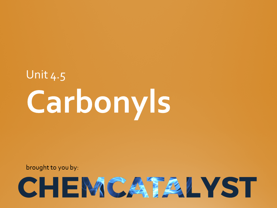 CIE – AS Chemistry – Unit 4.5 'Carbonyls'