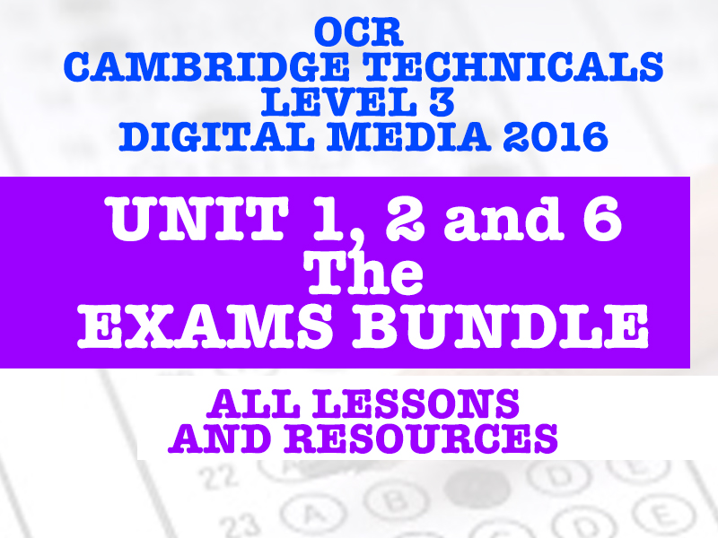 OCR CAMBRIDGE TECHNICALS IN DIGITAL MEDIA - UNIT 1, 2, 6 THE EXAMS BUNDLE