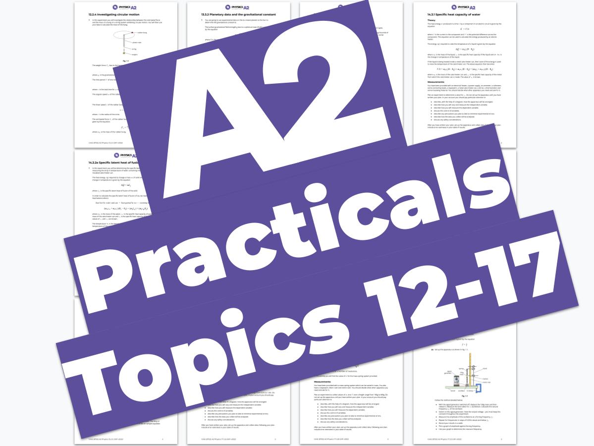 A2 Physics 9702 - Practicals - Topics 12 to 17