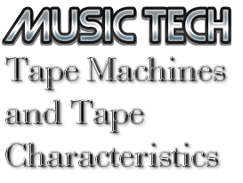 Tape Recorders and Characteristics of Tape  (Technical Knowledge - A Level Music Technology)
