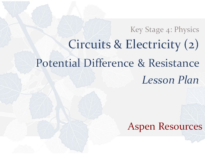 Potential Difference & Resistance  ¦  KS4  ¦  Physics  ¦  Circuits & Electricity (2)  ¦  Lesson Plan