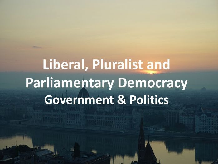 Liberal, Pluralist and Parliamentary Democracy
