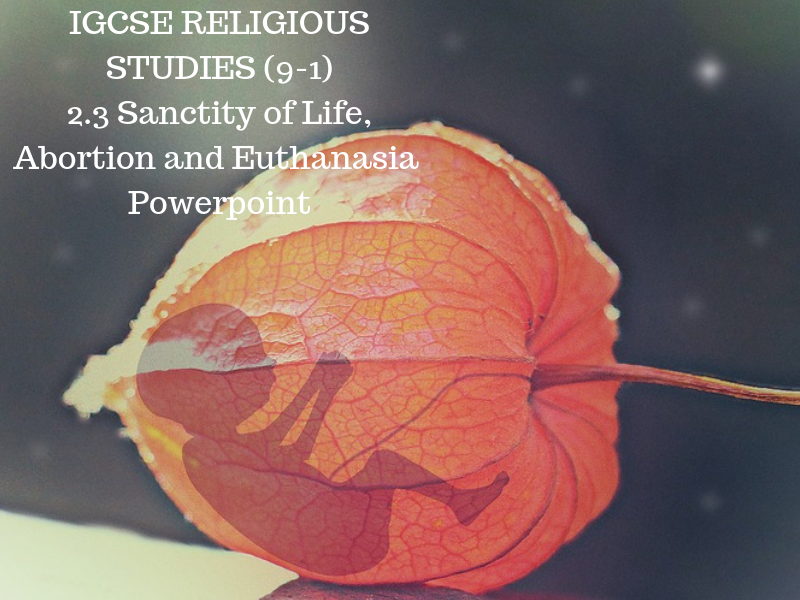 IGCSE RELIGIOUS STUDIES (9-1)  2.3 Sanctity of Life Abortion and Euthanasia in ISLAM