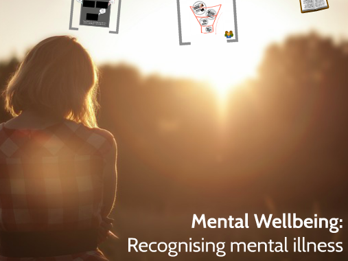 Mental Wellbeing: Recognising Mental Illness