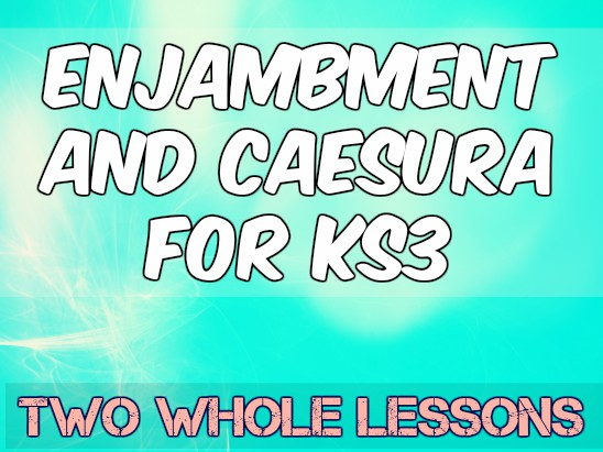 Poetry: Enjambment and Caesura for KS3 (x2 lessons)
