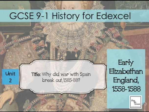 Edexcel 9-1 GCSE Early Elizabethan England: L11 Why did war break out with Spain, 1585-88?
