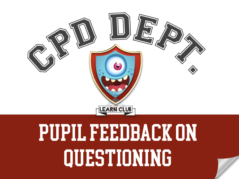 CPD - Pupil Feedback on Questioning