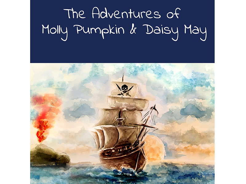 The Adventures of Molly Pumpkin & Daisy May: Pirates Cove