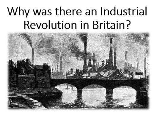 Why was there an Industrial Revolution in Britain?