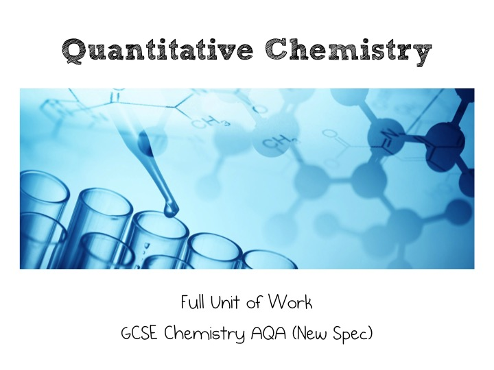 Full Unit of work for GCSE Chemistry AQA (Spec) Quantitative Chemistry