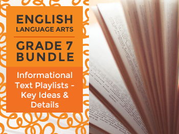 Informational Text Playlists - Key Ideas and Details Bundle for Grade 7