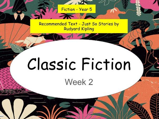 Year 5: Classic Fiction 5 Lessons- Just So Stories (Week 2 of 3)