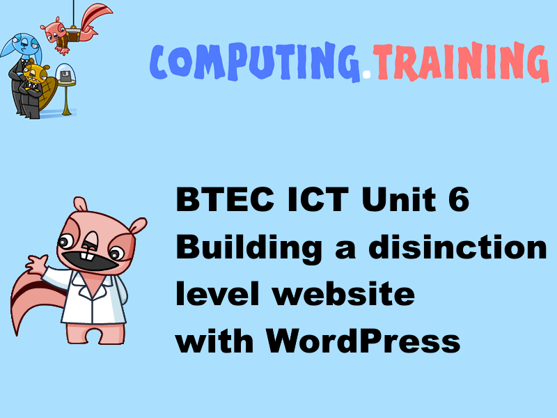 ICT BTEC Unit 6 - How to build a distinction level website with WordPress