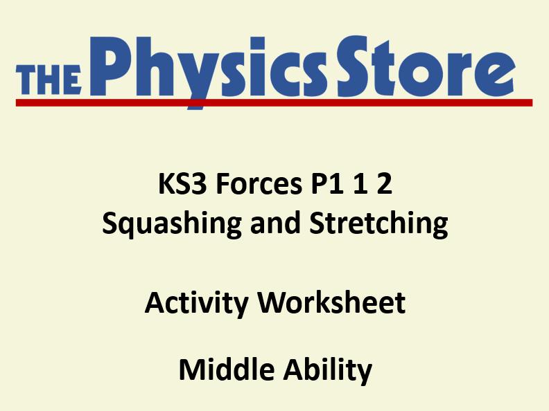 KS3 Physics P1 1 2 Squashing and Stretching Activity Worksheet Middle Ability