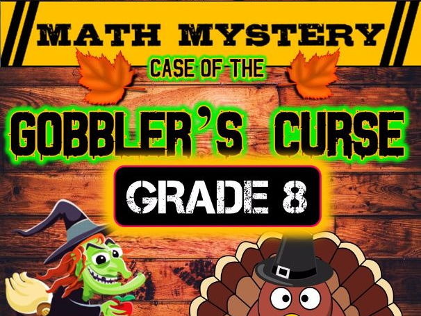 Thanksgiving Math Mystery: Case of The Gobbler's Curse (GRADE 8)