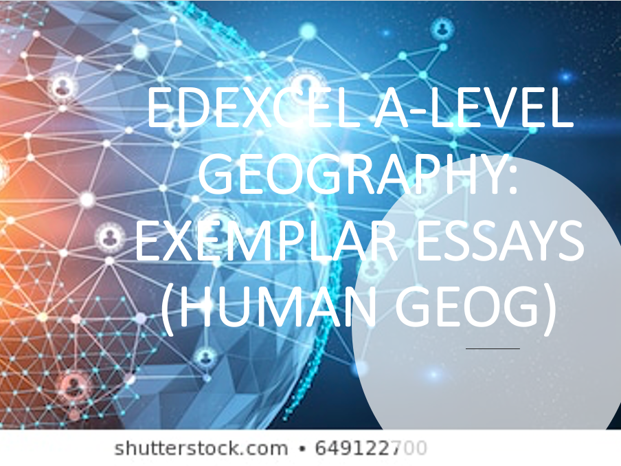 Edexcel A Level Geography - Human Geography Essay Examples