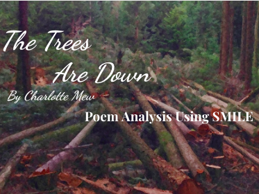 The Trees Are Down - by Charlotte Mew (SMILE Analysis points)