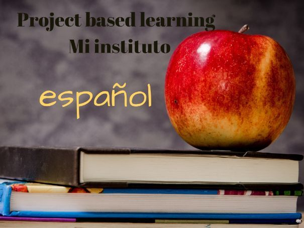 "PROJECT BASED LEARNING ""MY SCHOOL"" ""MI INSTITUTO"""