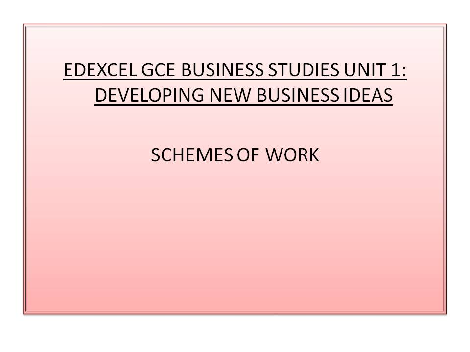 Schemes of Work: Edexcel GCE Business Studies Unit 1